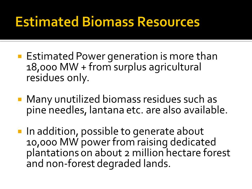  Estimated Power generation is more than 18,000 MW + from surplus agricultural residues only.