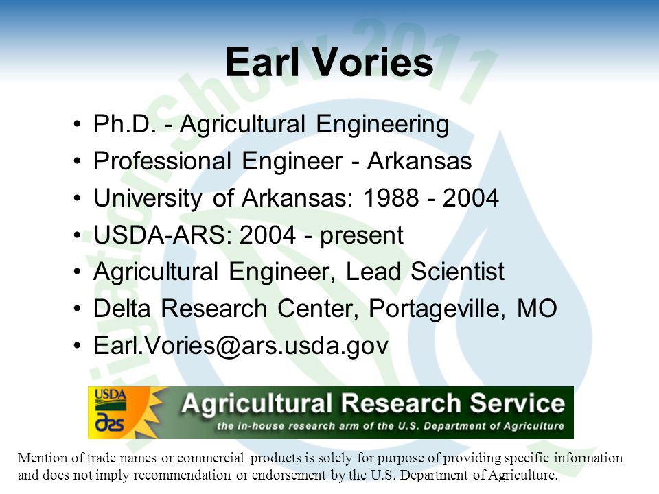 Earl Vories Ph.D. - Agricultural Engineering Professional Engineer - Arkansas University of Arkansas: 1988 - 2004 USDA-ARS: 2004 - present Agricultura