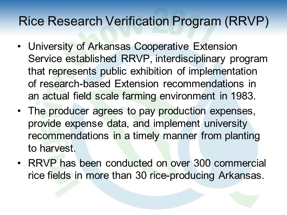 Rice Research Verification Program (RRVP) University of Arkansas Cooperative Extension Service established RRVP, interdisciplinary program that represents public exhibition of implementation of research-based Extension recommendations in an actual field scale farming environment in 1983.