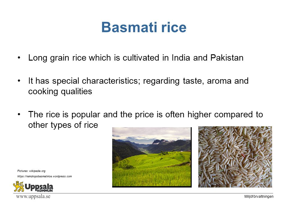 Miljöförvaltningen Control of Basmati rice Verify that rice sold as Basmati rice is Basmati rice Pilot project to test if the DNA-analysis according to the British retail Consortium Code of Practice could be used to determine whether the rice is authentic or not The samples were also analysed for the content of non-organic arsenic, cadmium and lead