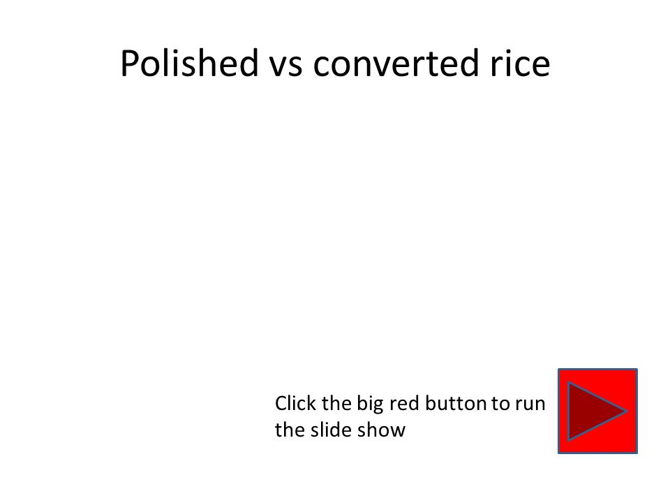 Polished rice Polished rice is just milled to remove the bran and with it a good deal of minerals as shown in the next slide