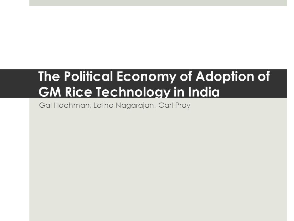 The Political Economy of Adoption of GM Rice Technology in India Gal Hochman, Latha Nagarajan, Carl Pray