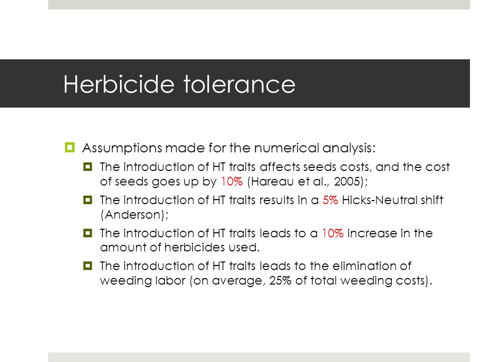 Herbicide tolerance  Assumptions made for the numerical analysis:  The introduction of HT traits affects seeds costs, and the cost of seeds goes up