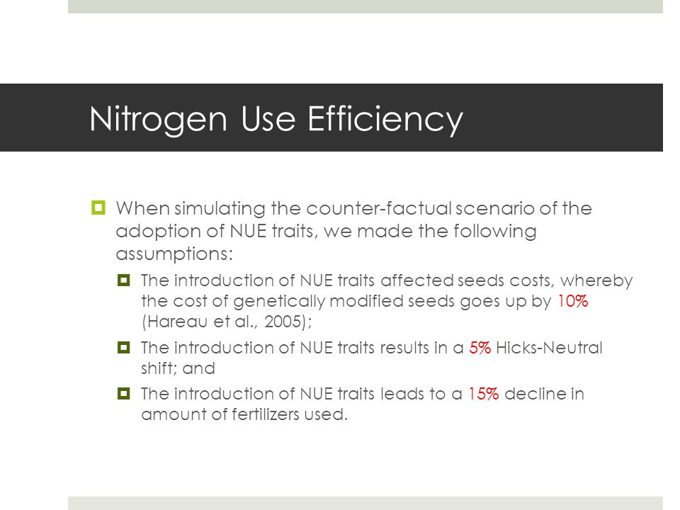 Nitrogen Use Efficiency  When simulating the counter-factual scenario of the adoption of NUE traits, we made the following assumptions:  The introdu