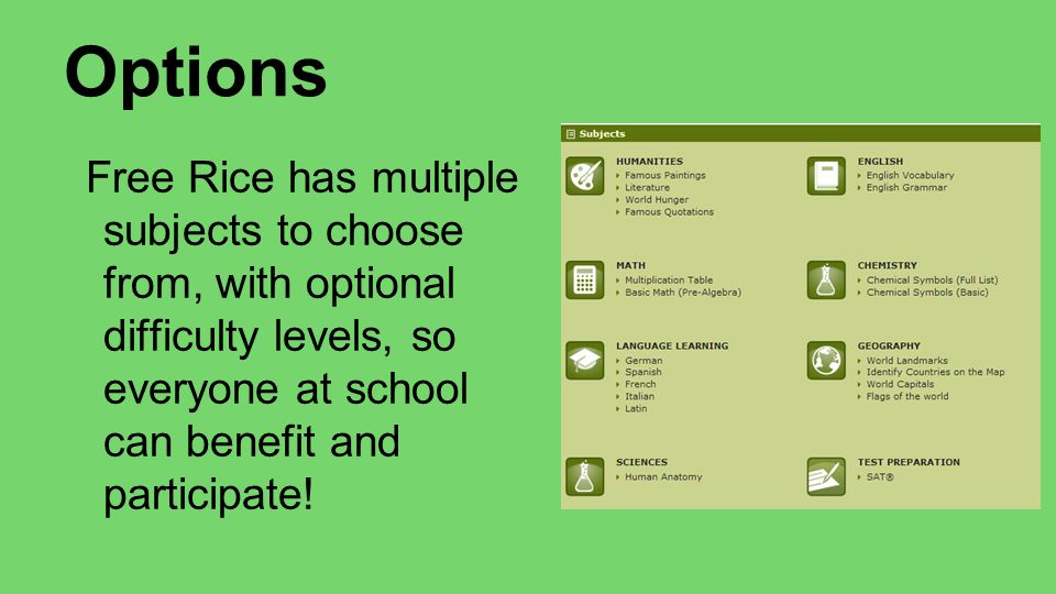 Options Free Rice has multiple subjects to choose from, with optional difficulty levels, so everyone at school can benefit and participate!