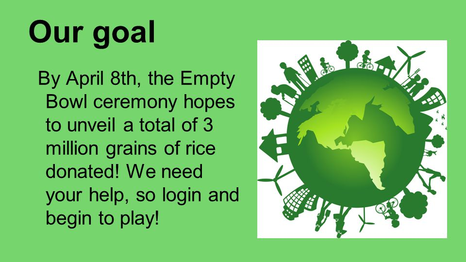 Our goal By April 8th, the Empty Bowl ceremony hopes to unveil a total of 3 million grains of rice donated.