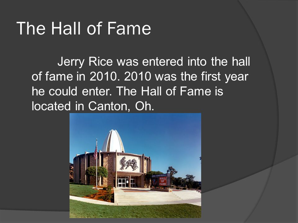 The Hall of Fame Jerry Rice was entered into the hall of fame in 2010.