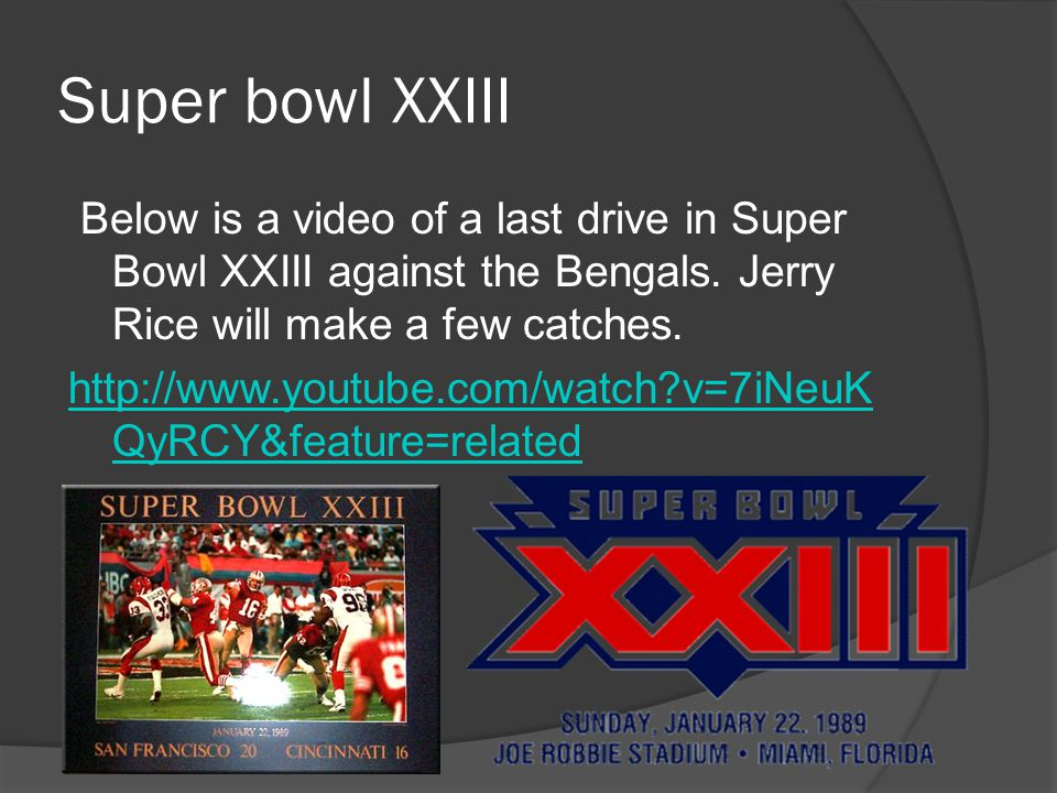 Super bowl XXIII Below is a video of a last drive in Super Bowl XXIII against the Bengals.