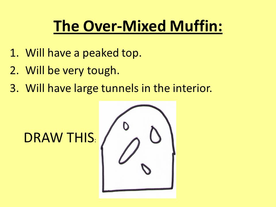 The Over-Mixed Muffin: 1.Will have a peaked top. 2.Will be very tough.