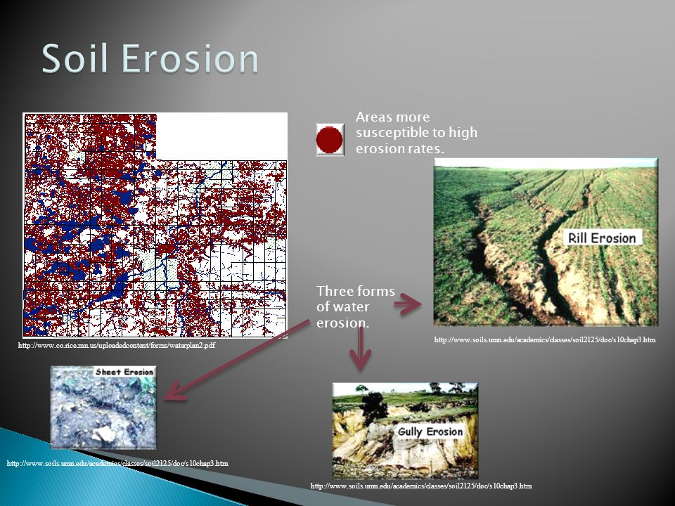 Areas more susceptible to high erosion rates.