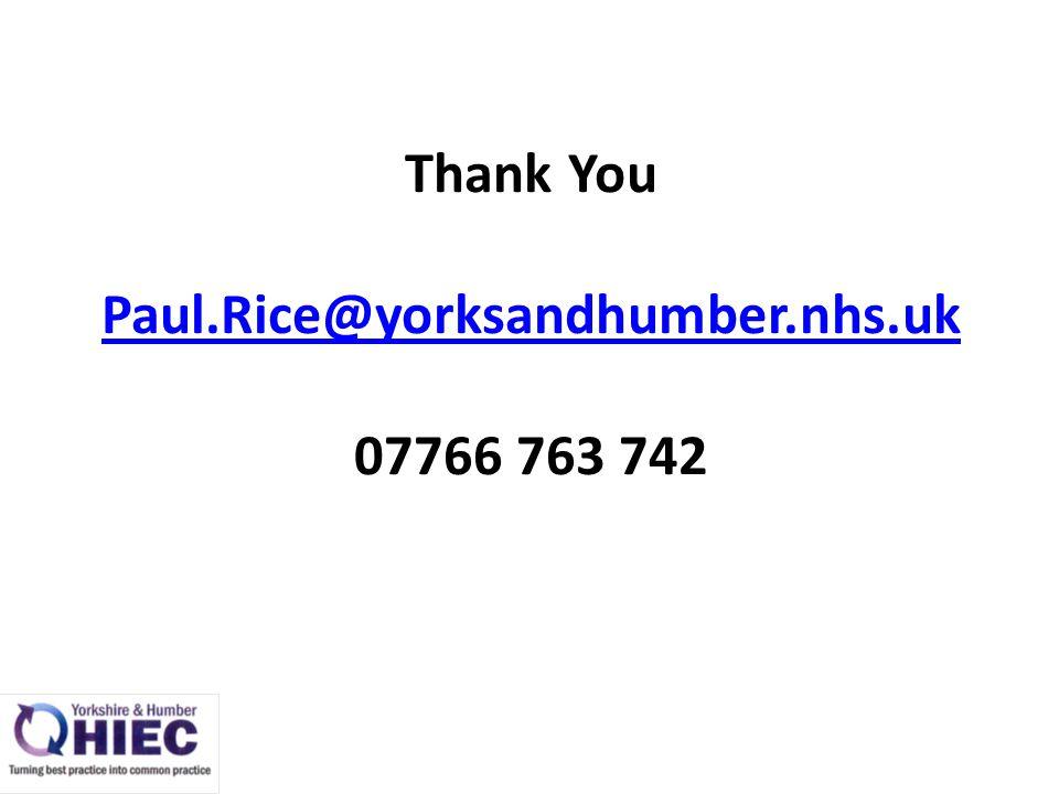 Thank You Paul.Rice@yorksandhumber.nhs.uk 07766 763 742 Paul.Rice@yorksandhumber.nhs.uk