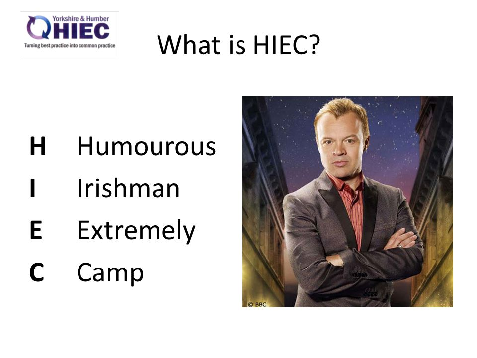 What is HIEC? HHandsome IIrishman EExtremely CChatty