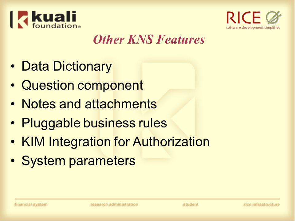KIM – Overview Provide a reference implementation of the services but allow for customization/replacement to facilitate integration with institutional services or other 3 rd party IDM solutions Allow for the core KIM services to be overridden piecemeal −For example: override the Identity Service but not the Role Service