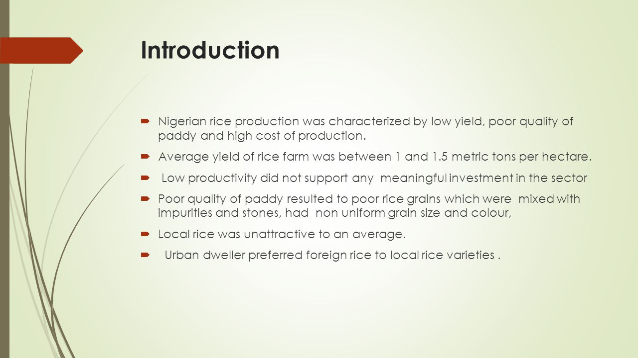 Introduction  Nigerian rice production was characterized by low yield, poor quality of paddy and high cost of production.