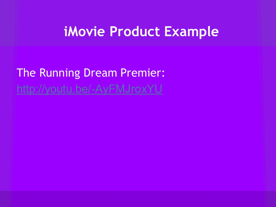 iMovie Product Example The Running Dream Premier: http://youtu.be/-AyFMJroxYU