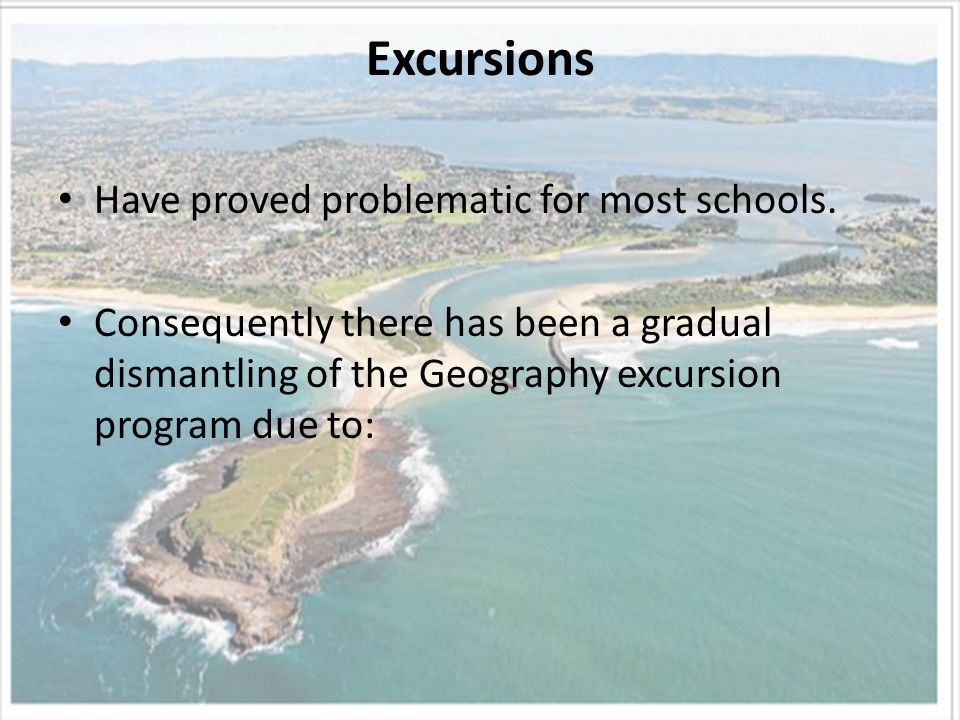 Excursions Have proved problematic for most schools.