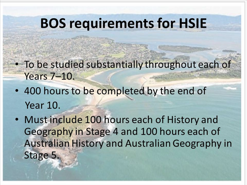 BOS requirements for HSIE To be studied substantially throughout each of Years 7–10.