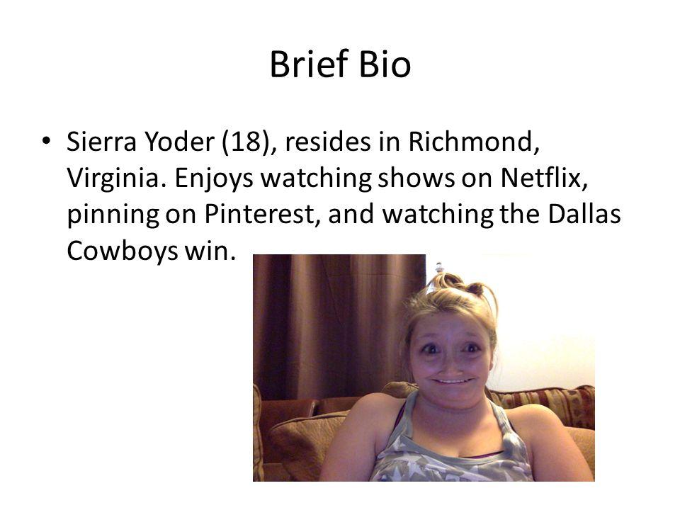 Brief Bio Sierra Yoder (18), resides in Richmond, Virginia.