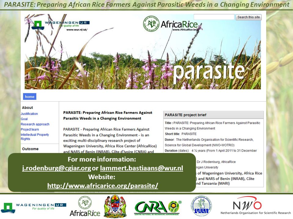 PARASITE: Preparing African Rice Farmers Against Parasitic Weeds in a Changing Environment For more information: j.rodenburg@cgiar.org or lammert.bastiaans@wur.nl Website: http://www.africarice.org/parasite/