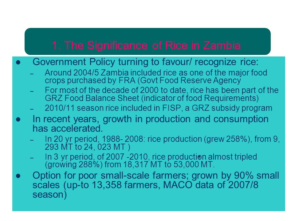 1. The Significance of Rice in Zambia Government Policy turning to favour/ recognize rice: – Around 2004/5 Zambia included rice as one of the major fo