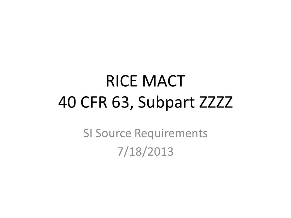 RICE MACT 40 CFR 63, Subpart ZZZZ SI Source Requirements 7/18/2013