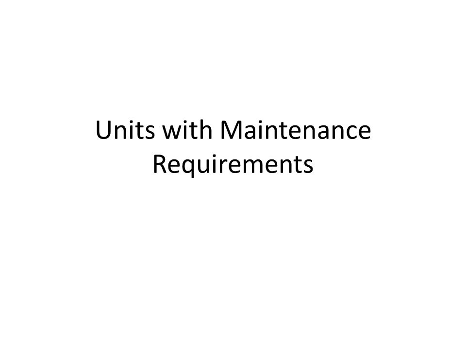Units with Maintenance Requirements