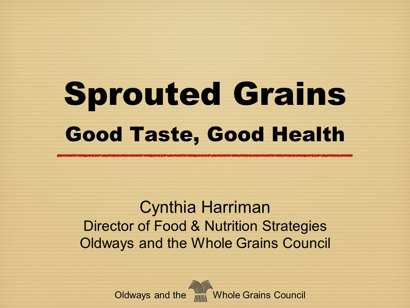 The Whole Grains Council  Part of U.S.-based non-profit nutrition education organization Oldways  Founded in 2003  Creators of the Whole Grain Stamp, used on more than 9,000 products in 41 countries Oldways and the Whole Grains Council