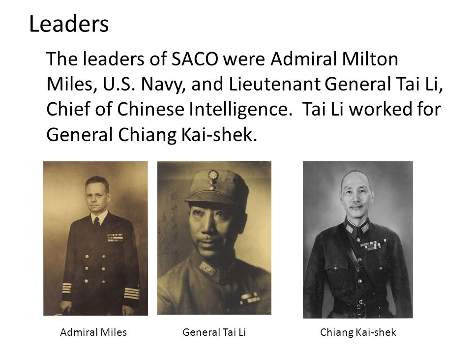 Planning for SACO started in 1942.Admiral Miles was sent to China to meet with General Tai Li.
