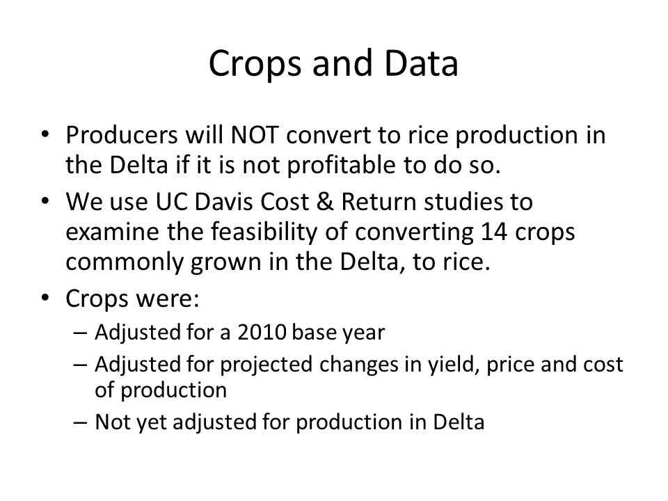 Crops and Data Producers will NOT convert to rice production in the Delta if it is not profitable to do so.