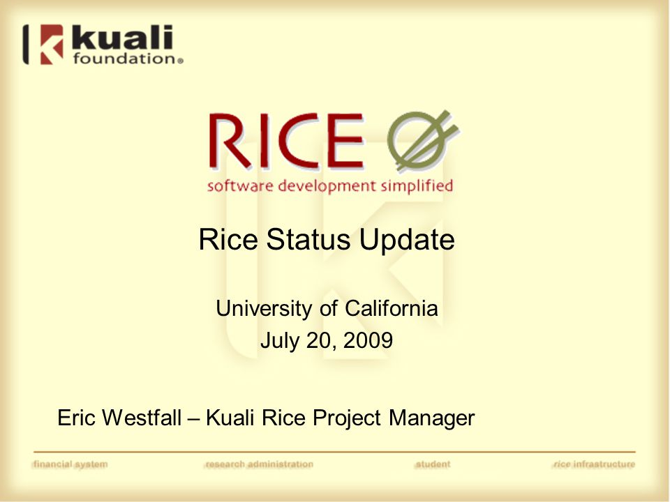 Rice 1.0 - Status Target date for public release is July 31 Team is currently in the final phase of QA, working on packaging, licensing, release notes and continued testing During development of Rice 1.0, approximately 1,100 issues have been resolved.
