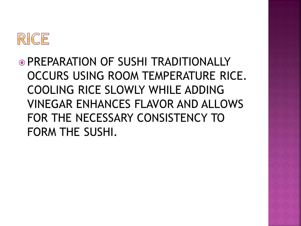  PREPARATION OF SUSHI TRADITIONALLY OCCURS USING ROOM TEMPERATURE RICE.