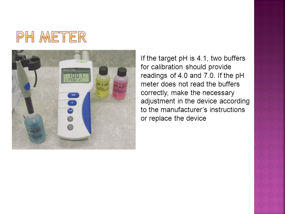 If the target pH is 4.1, two buffers for calibration should provide readings of 4.0 and 7.0.