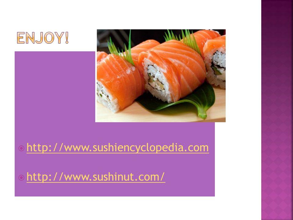  http://www.sushiencyclopedia.com http://www.sushiencyclopedia.com  http://www.sushinut.com/ http://www.sushinut.com/