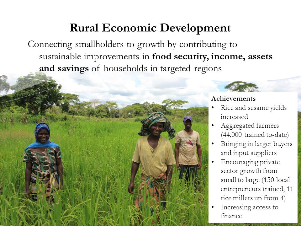 Rural Economic Development Connecting smallholders to growth by contributing to sustainable improvements in food security, income, assets and savings