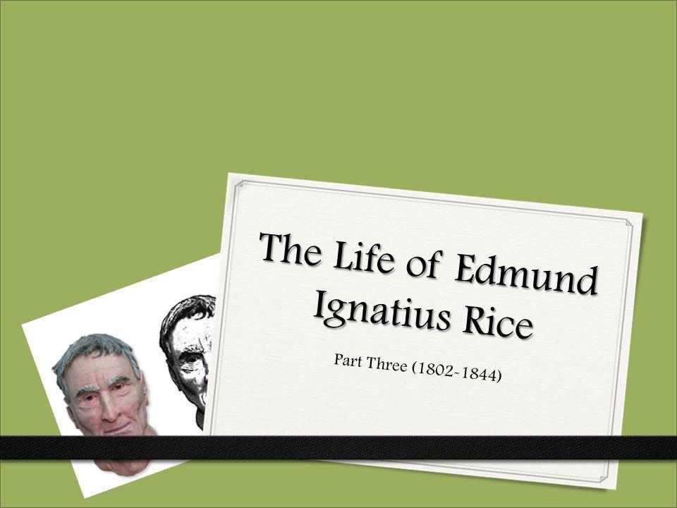 The Life of Edmund Ignatius Rice Part Three (1802-1844)