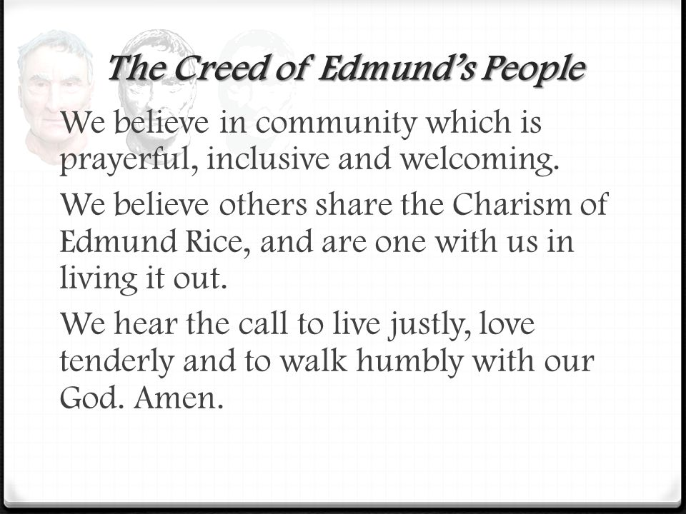 The Creed of Edmund's People We believe in community which is prayerful, inclusive and welcoming.