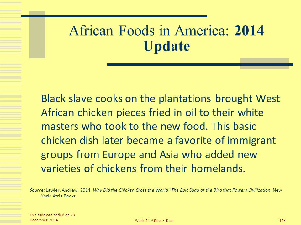African Foods in America: 2014 Update Slaves kept and managed chickens on their small house plots – where they also grew rice as described by Judith Carney in her study of African based rice production that we saw earlier in this slideshow.