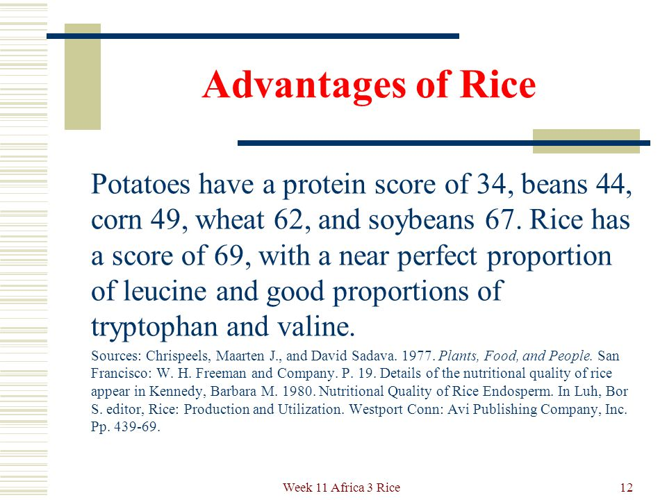 Advantages of Rice In the make-up of its protein content, rice is even more valuable than the percent figure suggests.