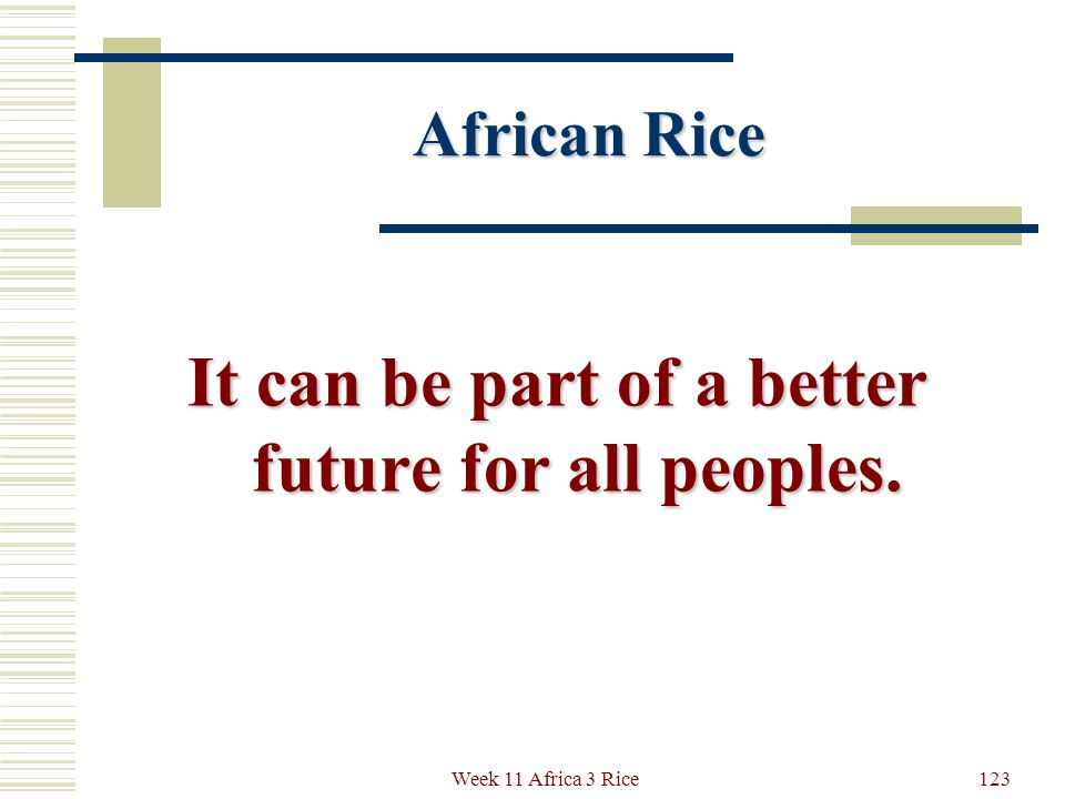 African Rice and the Human Future African rice holds a promise for future generations of a better food supply and wealth and resources more fairly distributed than in the days of the slave trade.
