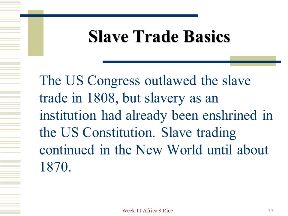 Slave Trade Basics West Africans were also desirable because of their resistance to malaria, something the white owners recognized but could not explain.