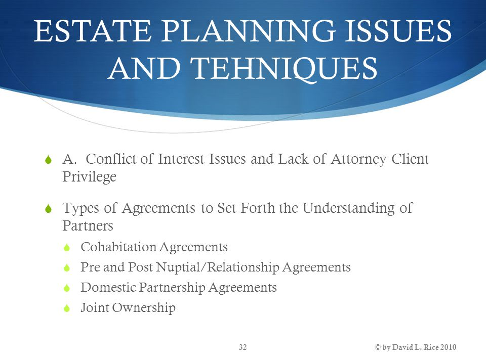 ESTATE PLANNING ISSUES AND TEHNIQUES  A. Conflict of Interest Issues and Lack of Attorney Client Privilege  Types of Agreements to Set Forth the Und