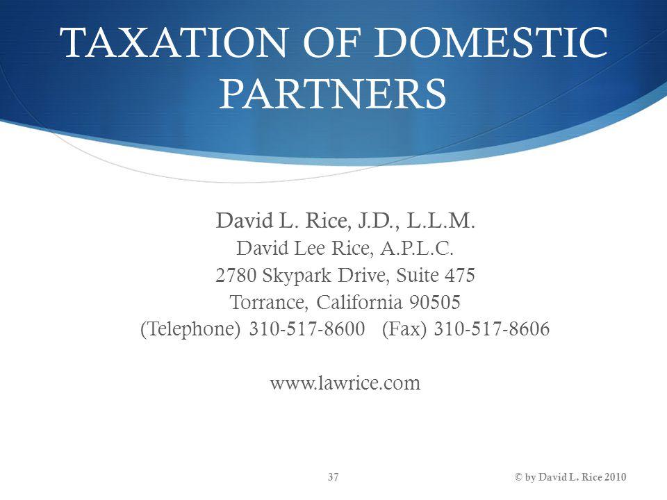 TAXATION OF DOMESTIC PARTNERS David L. Rice, J.D., L.L.M.