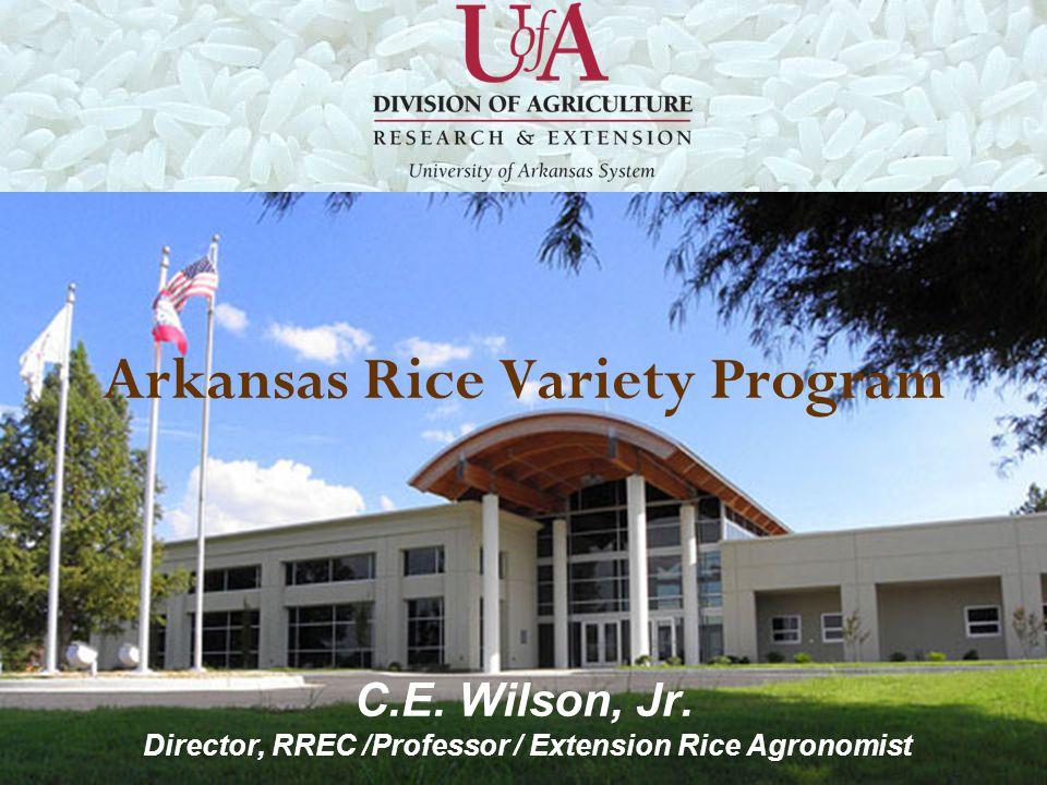 Arkansas Rice Variety Program C.E. Wilson, Jr.