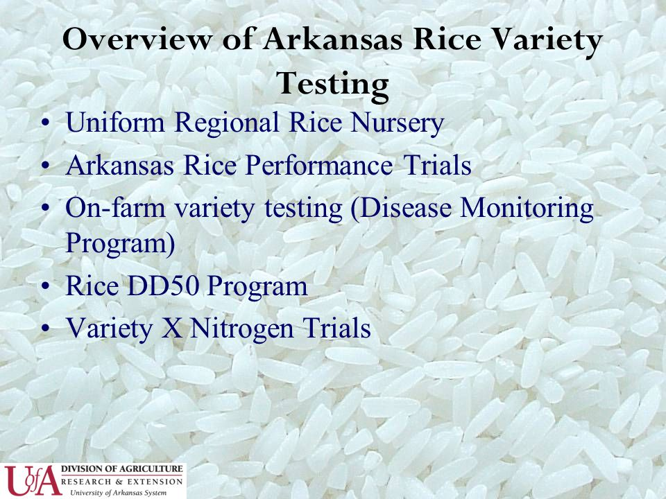 Overview of Arkansas Rice Variety Testing Uniform Regional Rice Nursery Arkansas Rice Performance Trials On-farm variety testing (Disease Monitoring P