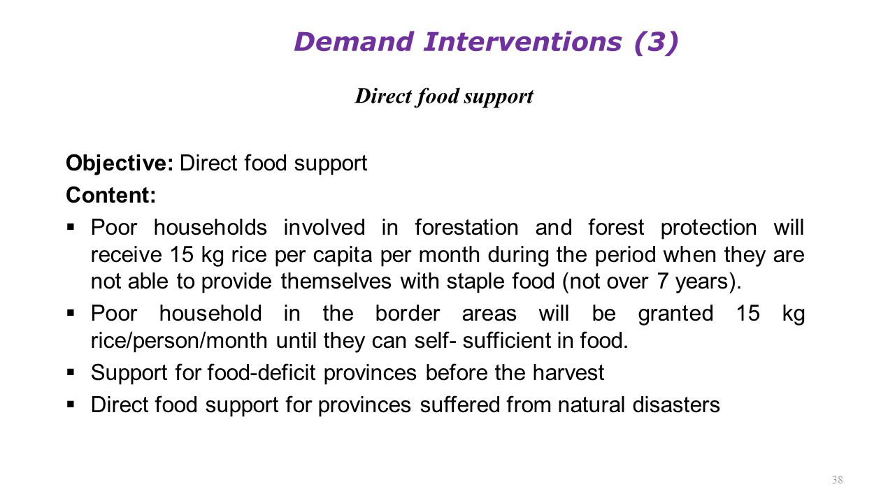 Direct food support 38 Objective: Direct food support Content:  Poor households involved in forestation and forest protection will receive 15 kg rice