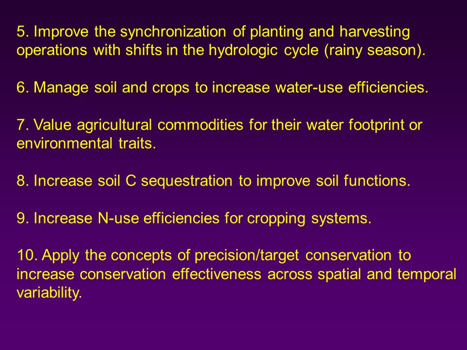 5. Improve the synchronization of planting and harvesting operations with shifts in the hydrologic cycle (rainy season). 6. Manage soil and crops to i