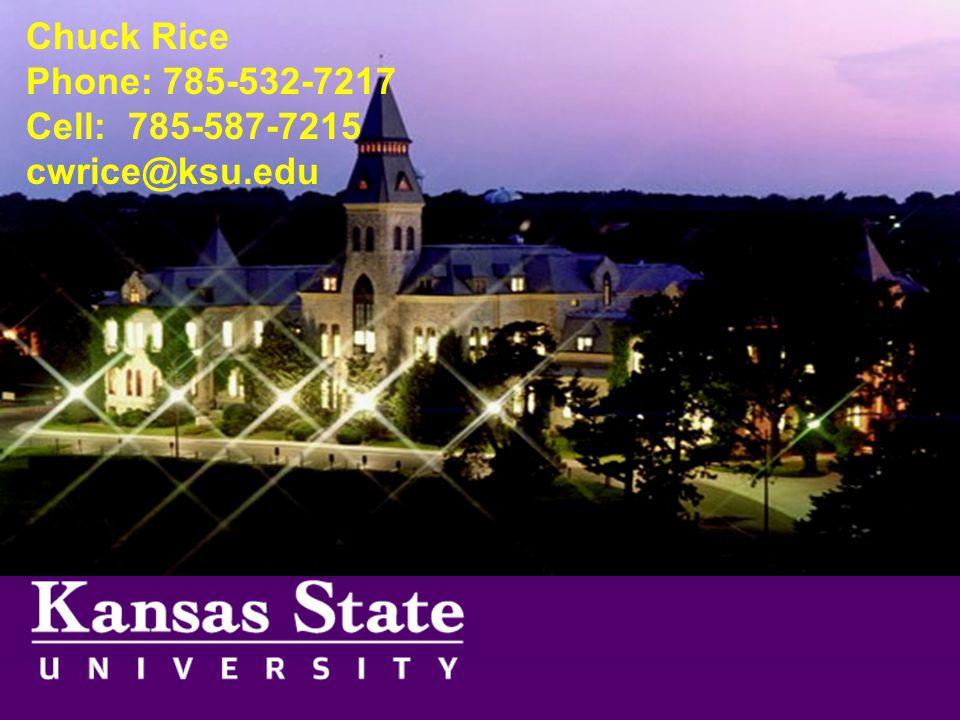 Chuck Rice Phone: 785-532-7217 Cell: 785-587-7215 cwrice@ksu.edu