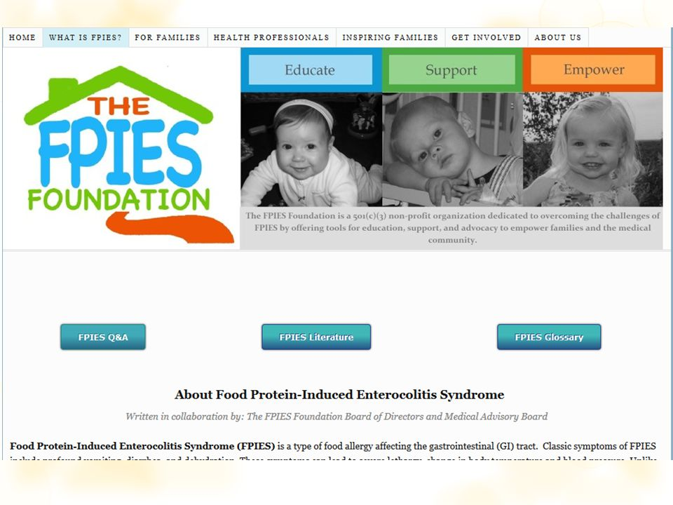 Management of FPIES  Most children will have negative skin testing and RAST  Take away offending food antigens  If reintroduced in a few days, symptoms can be severe  Try to avoid an oral food challenge  Reintroduce the food again in 12-18 months  Kids usually are triggered by 1 main food protein group  Milk and soy; rice and oats  No medications prevent the reaction  Unclear if epinephrine helps at onset of sx