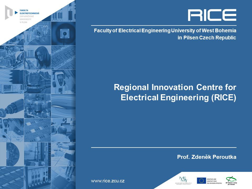 Regional Innovation Centre for Electrical Engineering (RICE) Prof. Zdeněk Peroutka Faculty of Electrical Engineering University of West Bohemia in Pil