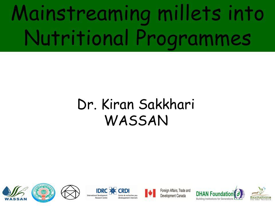 Mainstreaming millets into Nutritional Programmes Dr. Kiran Sakkhari WASSAN ARTIC